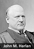 John Marshall Harlan Associate Justice of the United States Supreme Court