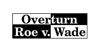 Overturn Roe v. Wade